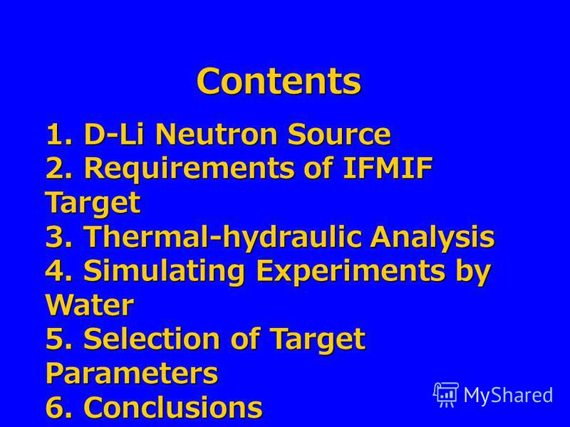 Contents 1. D-Li Neutron Source 2. Requirements of IFMIF Target 3. Thermal-hydraulic Analysis 4. Simulating Experiments by Water 5. Selection of Target Parameters 6. Conclusions
