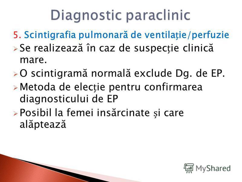 5. Scintigrafia pulmonară de ventilaie/perfuzie Se realizează în caz de suspecie clinică mare. O scintigramă normală exclude Dg. de EP. Metoda de elecie pentru confirmarea diagnosticului de EP Posibil la femei insărcinate i care alăptează