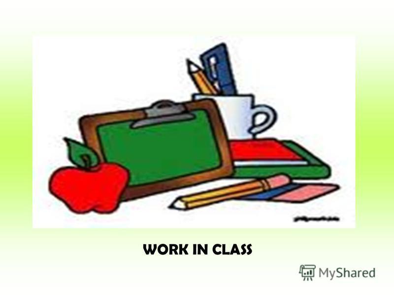 WORK IN CLASS