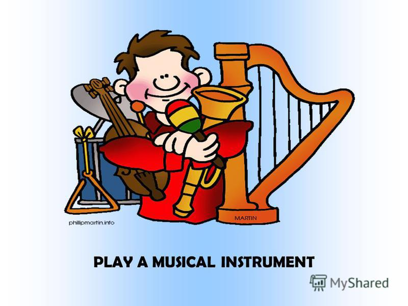 PLAY A MUSICAL INSTRUMENT