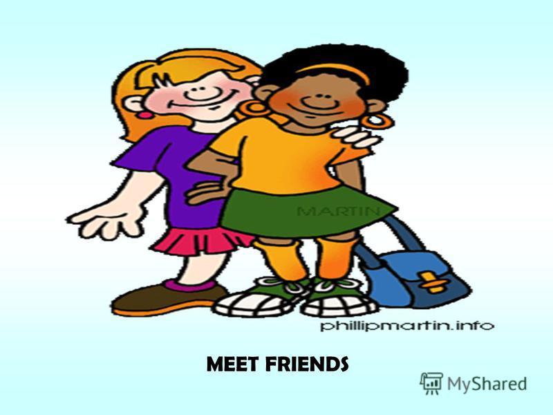 MEET FRIENDS