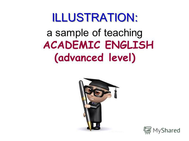 ILLUSTRATION: a sample of teaching ACADEMIC ENGLISH (advanced level)