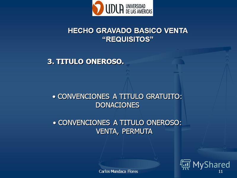 Carlos Mundaca Flores11 HECHO GRAVADO BASICO VENTA REQUISITOS 3. TITULO ONEROSO. CONVENCIONES A TITULO GRATUITO: CONVENCIONES A TITULO GRATUITO:DONACIONES CONVENCIONES A TITULO ONEROSO: CONVENCIONES A TITULO ONEROSO: VENTA, PERMUTA VENTA, PERMUTA