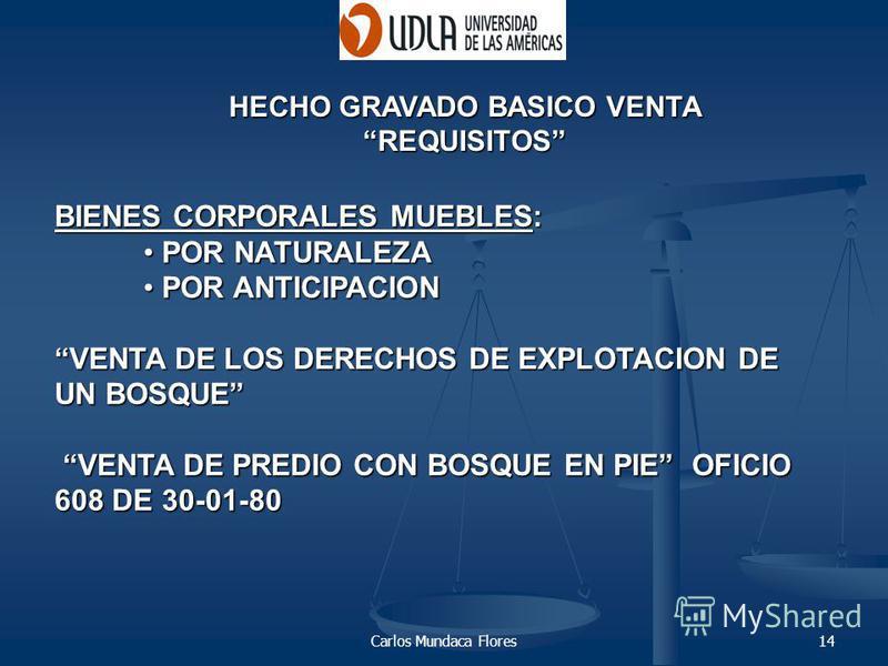Carlos Mundaca Flores14 HECHO GRAVADO BASICO VENTA REQUISITOS BIENES CORPORALES MUEBLES: POR NATURALEZA POR NATURALEZA POR ANTICIPACION POR ANTICIPACION VENTA DE LOS DERECHOS DE EXPLOTACION DE UN BOSQUE VENTA DE PREDIO CON BOSQUE EN PIE OFICIO 608 DE