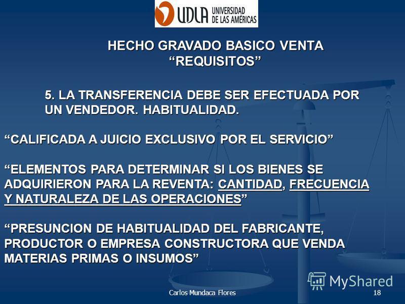 Carlos Mundaca Flores18 HECHO GRAVADO BASICO VENTA REQUISITOS 5. LA TRANSFERENCIA DEBE SER EFECTUADA POR UN VENDEDOR. HABITUALIDAD. CALIFICADA A JUICIO EXCLUSIVO POR EL SERVICIO ELEMENTOS PARA DETERMINAR SI LOS BIENES SE ADQUIRIERON PARA LA REVENTA: