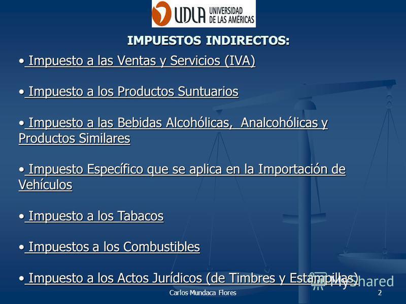 Carlos Mundaca Flores2 Impuesto a las Ventas y Servicios (IVA) Impuesto a las Ventas y Servicios (IVA) Impuesto a los Productos Suntuarios Impuesto a los Productos Suntuarios Impuesto a las Bebidas Alcohólicas, Analcohólicas y Productos Similares Imp