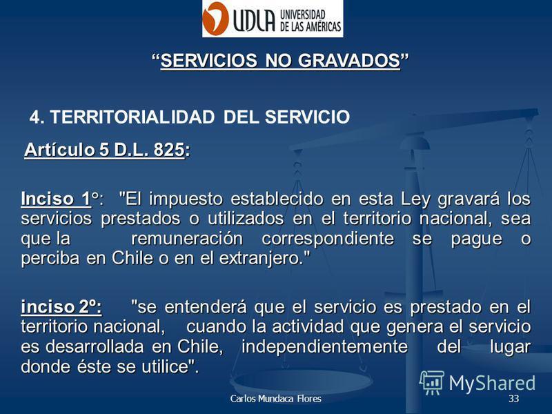 Carlos Mundaca Flores33 SERVICIOS NO GRAVADOSSERVICIOS NO GRAVADOS Artículo 5 D.L. 825: Artículo 5 D.L. 825: Inciso 1°: