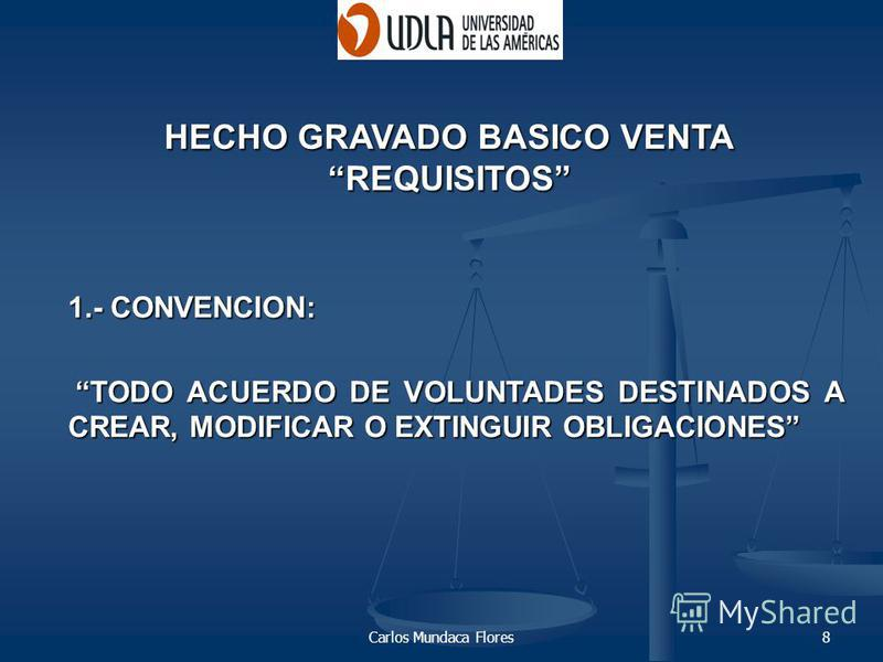 Carlos Mundaca Flores8 1.- CONVENCION: TODO ACUERDO DE VOLUNTADES DESTINADOS A CREAR, MODIFICAR O EXTINGUIR OBLIGACIONES TODO ACUERDO DE VOLUNTADES DESTINADOS A CREAR, MODIFICAR O EXTINGUIR OBLIGACIONES HECHO GRAVADO BASICO VENTA REQUISITOS