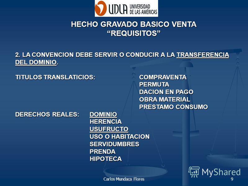 Carlos Mundaca Flores9 2. LA CONVENCION DEBE SERVIR O CONDUCIR A LA TRANSFERENCIA DEL DOMINIO. TITULOS TRANSLATICIOS: COMPRAVENTA PERMUTA DACION EN PAGO OBRA MATERIAL PRESTAMO CONSUMO DERECHOS REALES: DOMINIO HERENCIAUSUFRUCTO USO O HABITACION SERVID