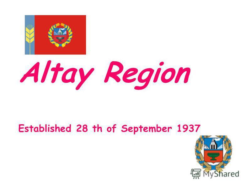 Altay Region Established 28 th of September 1937