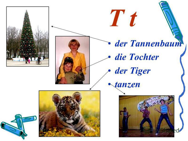 T t der Tannenbaum die Tochter der Tiger tanzen