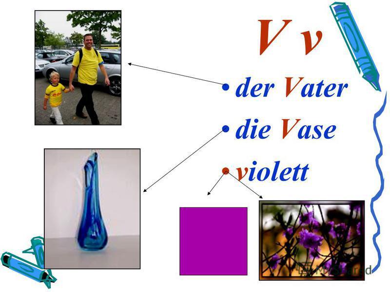 V v der Vater die Vase violett
