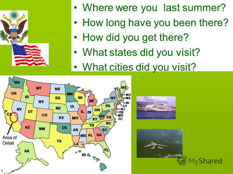 Where were you last summer? How long have you been there? How did you get there? What states did you visit? What cities did you visit?