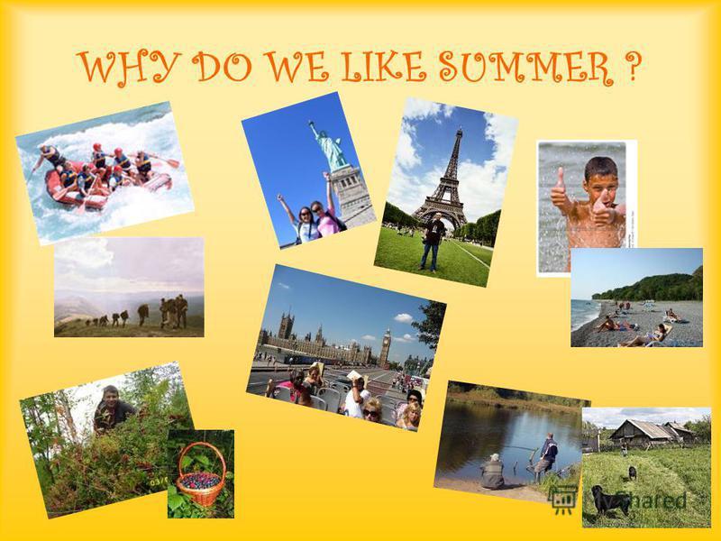 WHY DO WE LIKE SUMMER ?