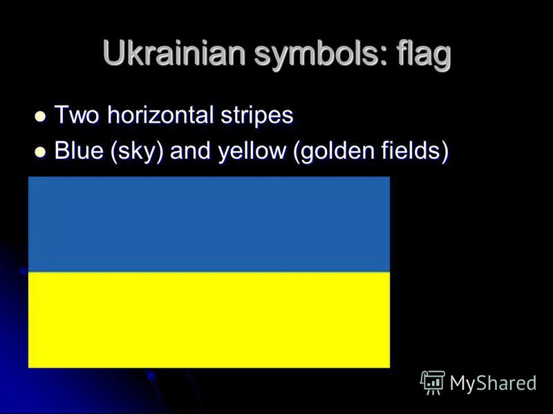 Ukrainian symbols: flag Two horizontal stripes Two horizontal stripes Blue (sky) and yellow (golden fields) Blue (sky) and yellow (golden fields)