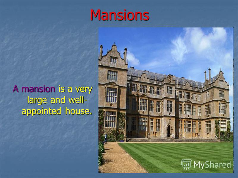 Mansions A mansion is a very large and well- appointed house.