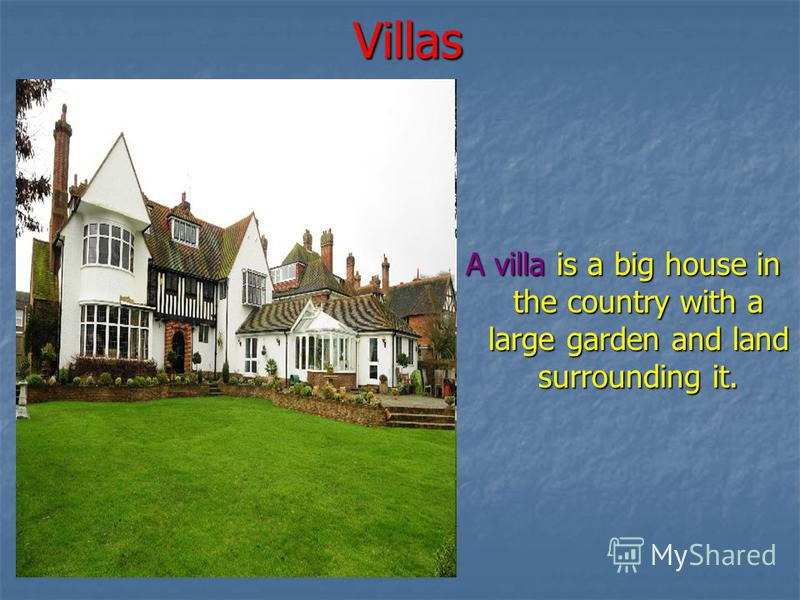 Villas A villa is a big house in the country with a large garden and land surrounding it.
