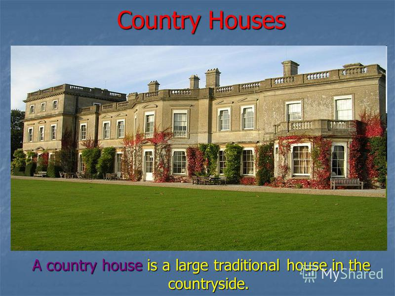 Country Houses A country house is a large traditional house in the countryside.