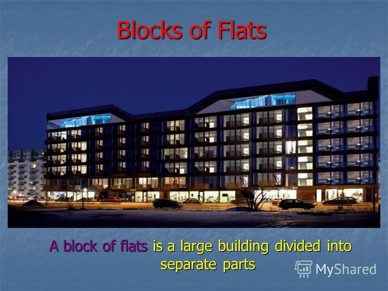 Blocks of Flats A block of flats is a large building divided into separate parts