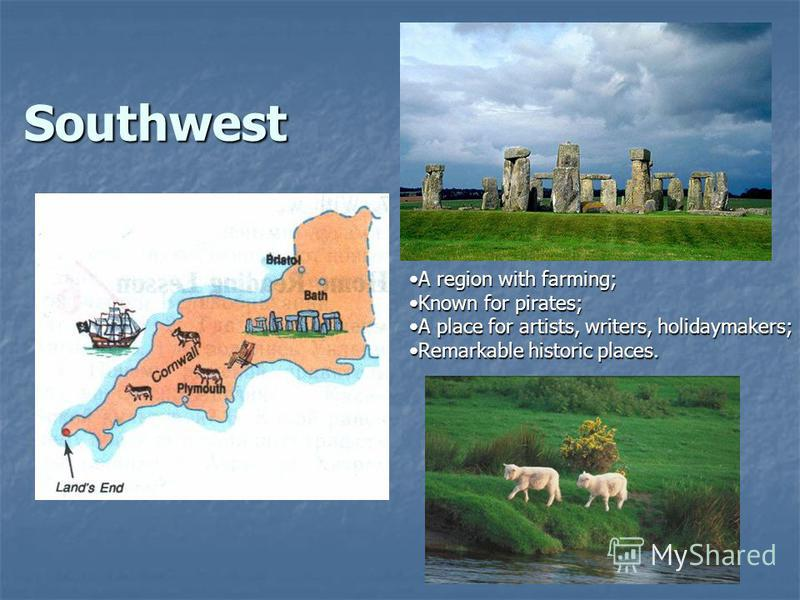 Southwest. A region with farming;A region with farming; Known for pirates;Known for pirates; A place for artists, writers, holidaymakers;A place for artists, writers, holidaymakers; Remarkable historic places.Remarkable historic places.