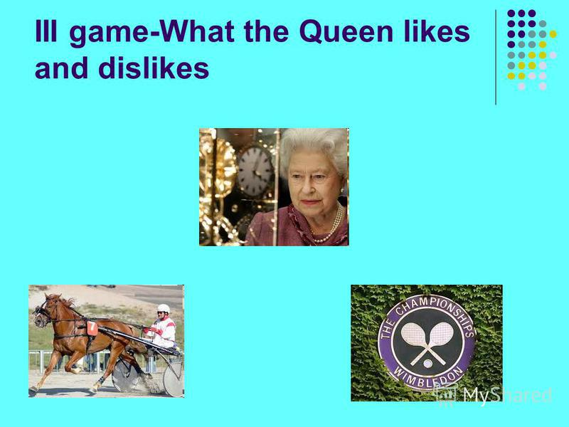 III game-What the Queen likes and dislikes