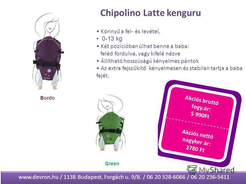 Chipolino Latte kenguru Akciós bruttó fogy.ár: 5 990Ft Akciós nettó nagyker ár: 3780 Ft Könnyű a fel- és levétel, 0-13 kg Két pozícióban ülhet benne a baba: feléd fordulva, vagy kifelé nézve Állítható hosszúságú kényelmes pántok Az extra fejszűkítő k