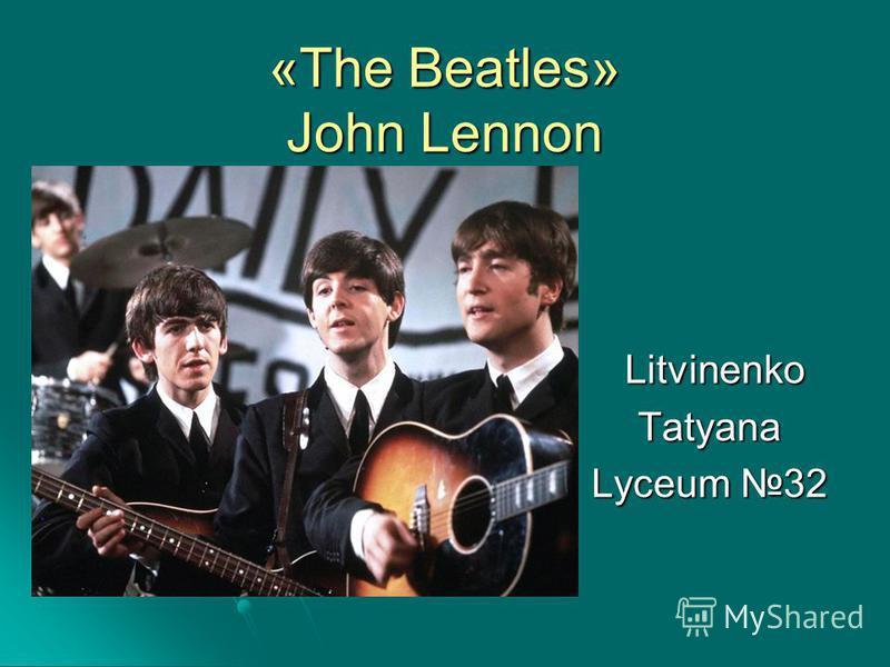 «The Beatles» John Lennon Litvinenko LitvinenkoTatyana Lyceum 32