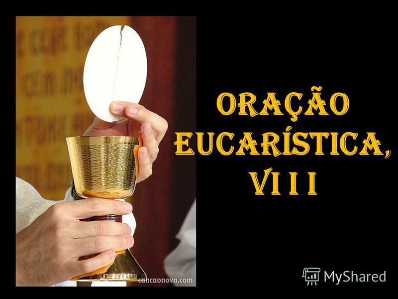 Oração Eucarística, VI I I