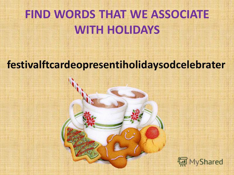 FIND WORDS THAT WE ASSOCIATE WITH HOLIDAYS festivalftcardeopresentiholidaysodcelebrater