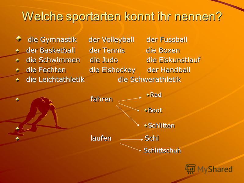 Welche sportarten konnt ihr nennen? die Gymnastik der Volleyball der Fussball die Gymnastik der Volleyball der Fussball der Basketball der Tennis die Boxen der Basketball der Tennis die Boxen die Schwimmen die Judo die Eiskunstlauf die Schwimmen die