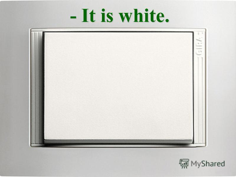 - It is white.