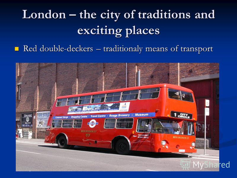 London – the city of traditions and exciting places Red double-deckers – traditionaly means of transport Red double-deckers – traditionaly means of transport