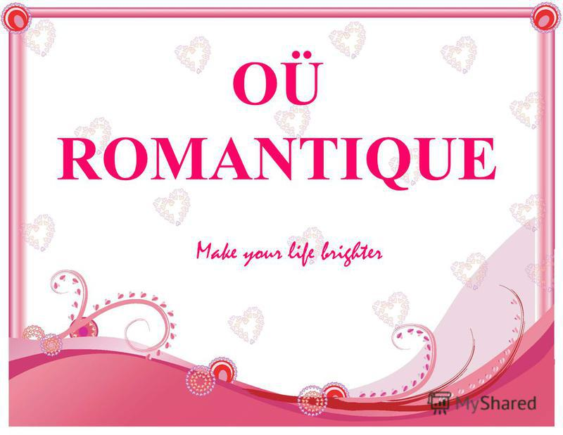 OÜ ROMANTIQUE Make your life brighter