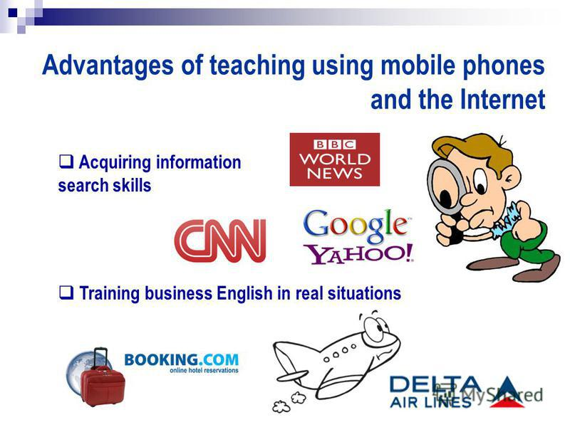 Advantages of teaching using mobile phones and the Internet Acquiring information search skills Training business English in real situations