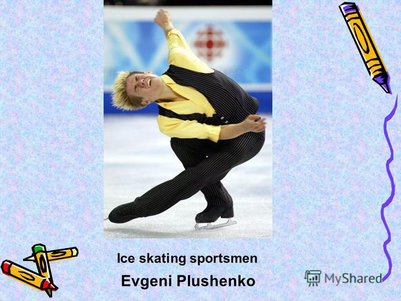 Ice skating sportsmen Evgeni Plushenko