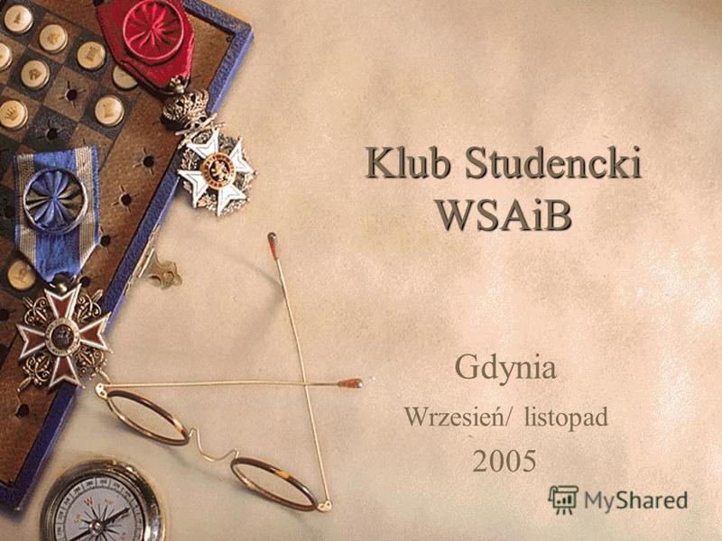 1 Klub Studencki WSAiB Gdynia Wrzesień/ listopad 2005