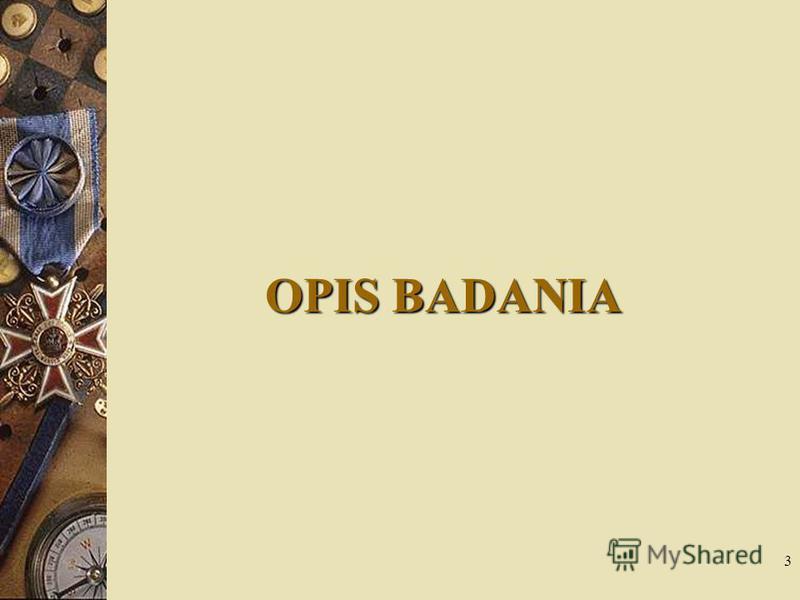 3 OPIS BADANIA