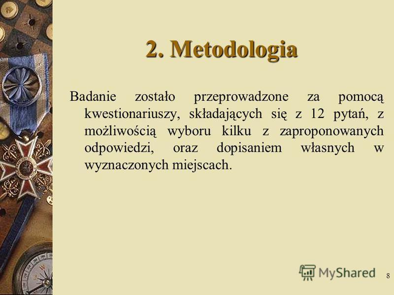 8 2. Metodologia Badanie zostało przeprowadzone za pomocą kwestionariuszy, składających się z 12 pytań, z możliwością wyboru kilku z zaproponowanych odpowiedzi, oraz dopisaniem własnych w wyznaczonych miejscach.