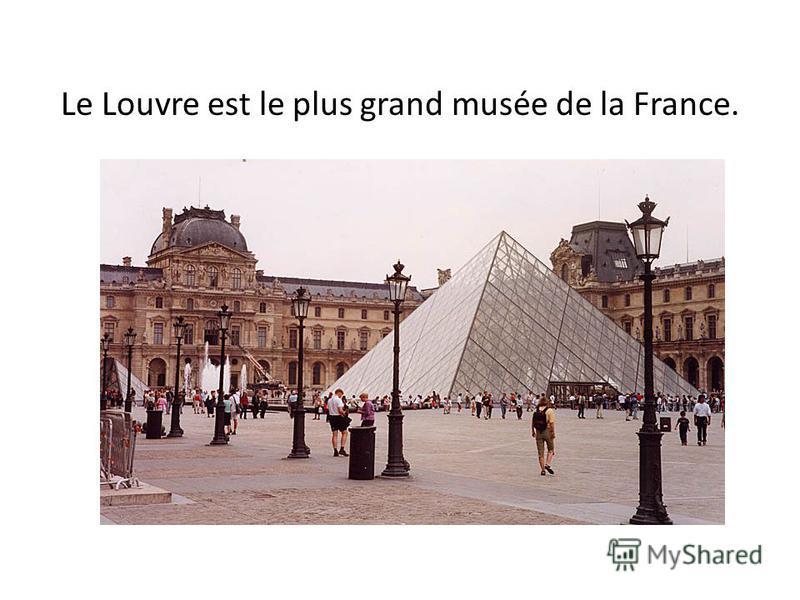 Le Louvre est le plus grand musée de la France.