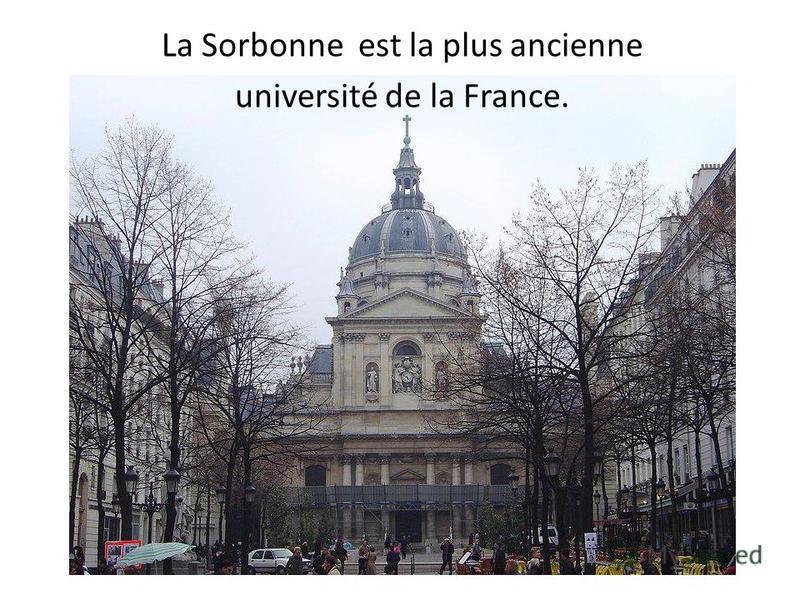 La Sorbonne est la plus ancienne université de la France.