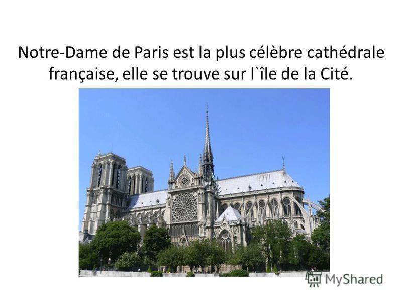 Notre-Dame de Paris est la plus célèbre cathédrale française, elle se trouve sur l`île de la Cité.