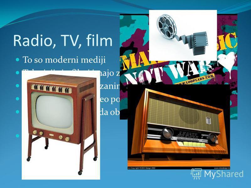 Radio, TV, film To so moderni mediji Televizija in filmi imajo zraven še video Nemi filmi so manj zanimivi A glasba in zvok video popestrita Glasba je tista, ki ti da občutek veselja, žalosti, napetosti, strahu… Nas združuje