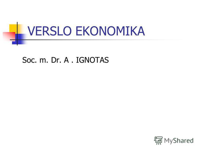 VERSLO EKONOMIKA Soc. m. Dr. A. IGNOTAS