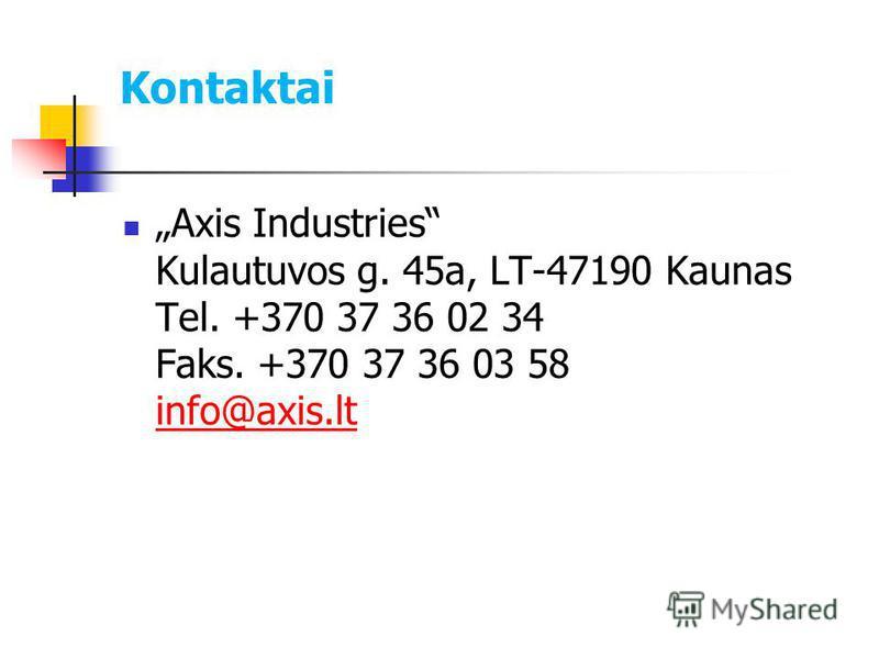 Kontaktai Axis Industries Kulautuvos g. 45a, LT-47190 Kaunas Tel. +370 37 36 02 34 Faks. +370 37 36 03 58 info@axis.lt info@axis.lt