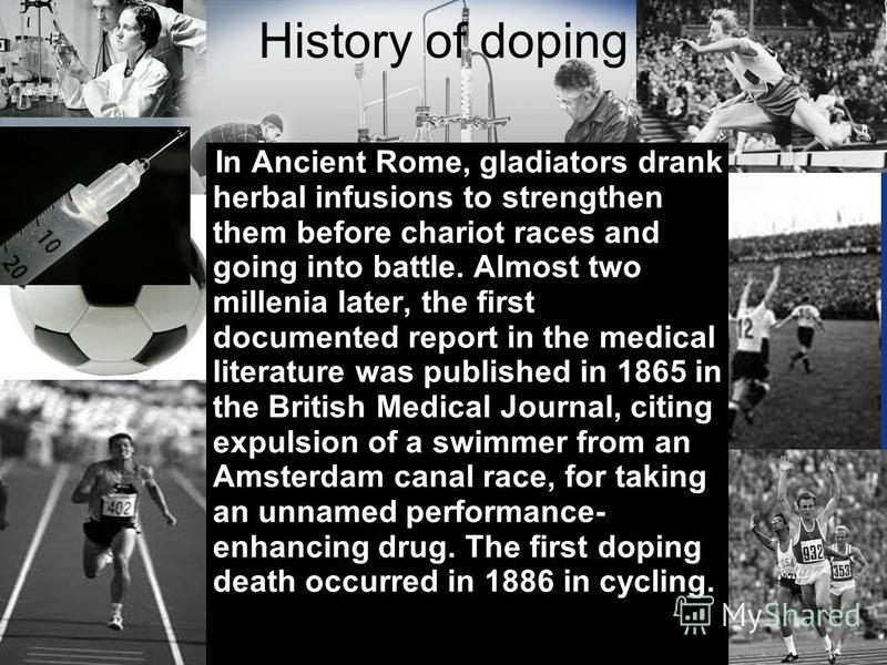 In Ancient Rome, gladiators drank herbal infusions to strengthen them before chariot races and going into battle. Almost two millenia later, the first documented report in the medical literature was published in 1865 in the British Medical Journal, c