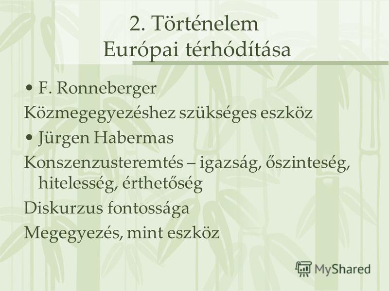 2. Történelem Európai térhódítása F. Ronneberger Közmegegyezéshez szükséges eszköz Jürgen Habermas Konszenzusteremtés – igazság, őszinteség, hitelesség, érthetőség Diskurzus fontossága Megegyezés, mint eszköz
