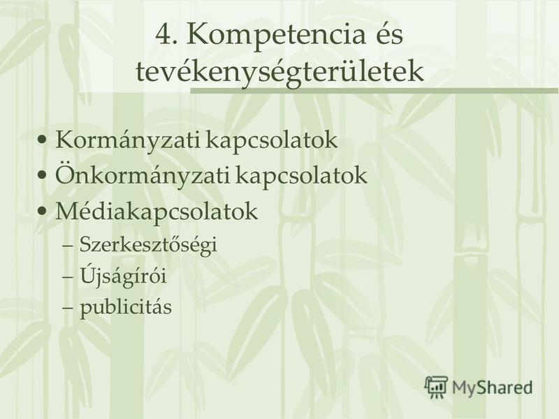4. Kompetencia és tevékenységterületek Kormányzati kapcsolatok Önkormányzati kapcsolatok Médiakapcsolatok –Szerkesztőségi –Újságírói –publicitás