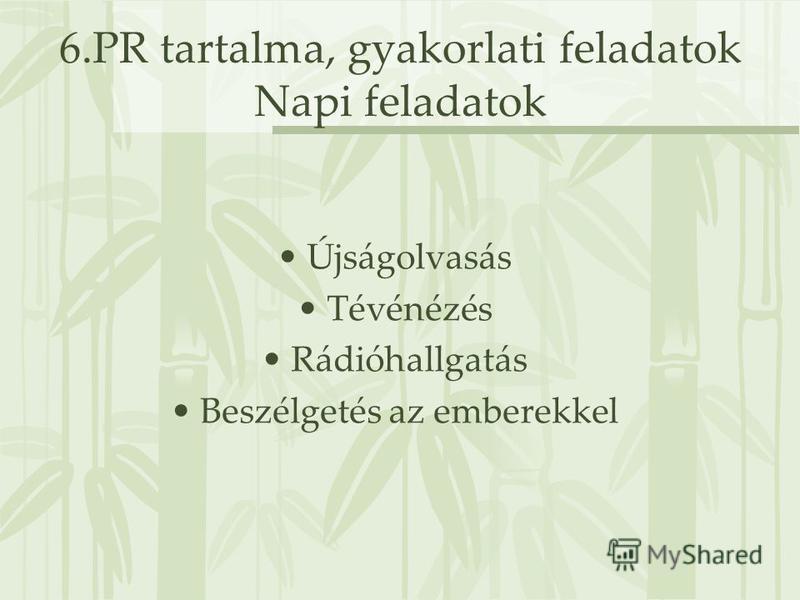6.PR tartalma, gyakorlati feladatok Napi feladatok Újságolvasás Tévénézés Rádióhallgatás Beszélgetés az emberekkel