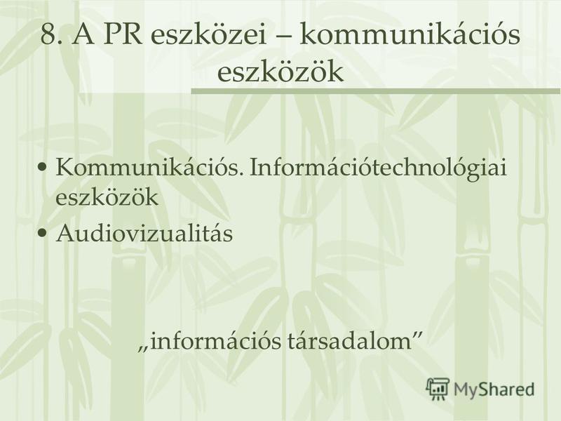 8. A PR eszközei – kommunikációs eszközök Kommunikációs. Információtechnológiai eszközök Audiovizualitás információs társadalom