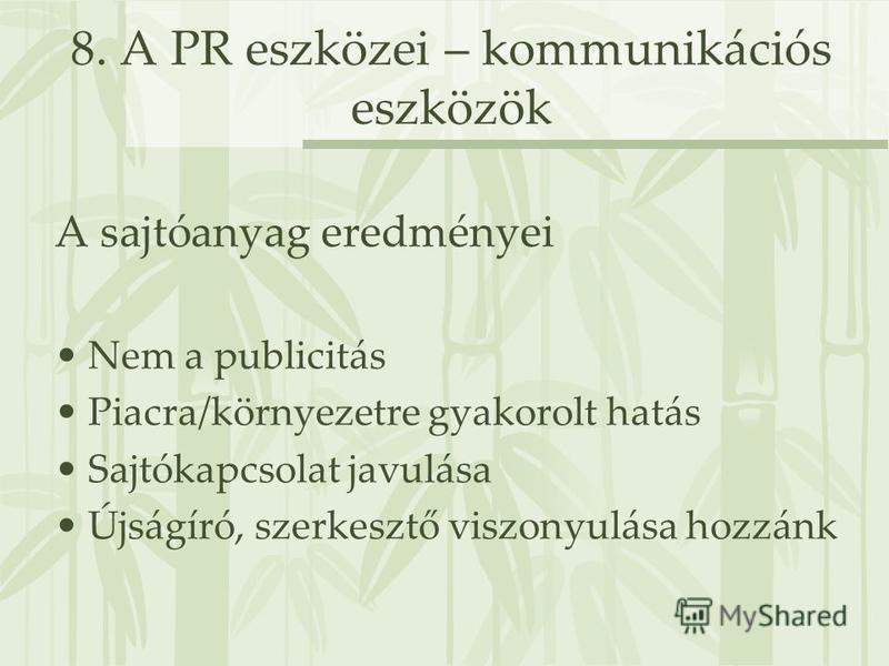 8. A PR eszközei – kommunikációs eszközök A sajtóanyag eredményei Nem a publicitás Piacra/környezetre gyakorolt hatás Sajtókapcsolat javulása Újságíró, szerkesztő viszonyulása hozzánk